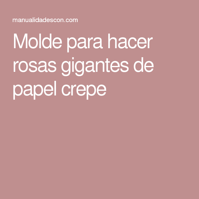 Molde para hacer rosas gigantes de papel crepe