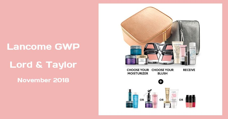 Lancome GWP at Lord and Taylor with any $75 Lancome purchase. Choose your 7-pc gift + receive more when you spend $75.