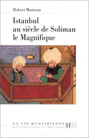 Istanbul Au Siecle De Soliman Le Magnifique Robert Mantran Livres Soliman Le Magnifique Istanbul Le Magnifique