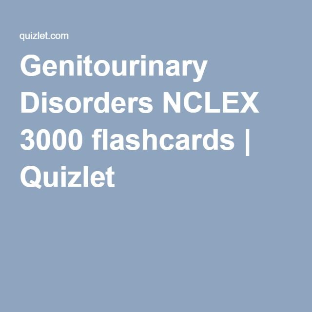 Genitourinary Disorders NCLEX 3000 flashcards | Quizlet