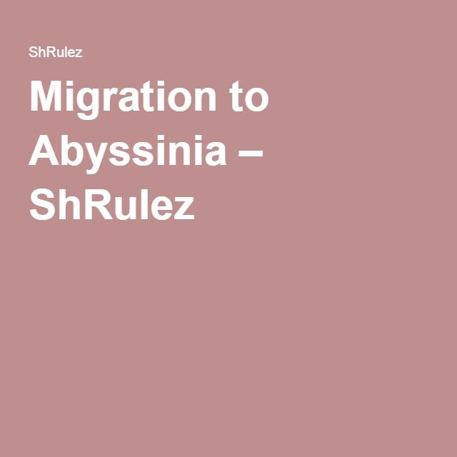 Migration to Abyssinia – ShRulez