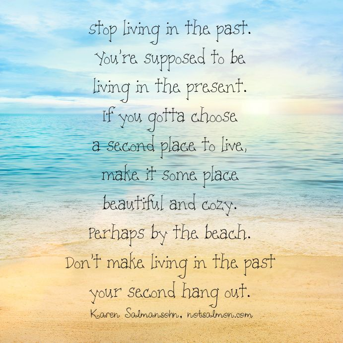 A Quick And Nice Reason Not To Live In The Past Quotes Quotestoliveby Inspirational Inspirationalquotes Motivation Past Quotes Beach Quotes Life Quotes