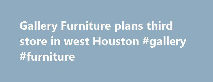Gallery Furniture Plans Third Store In West Houston #gallery #furniture  Http:// · Sugar Land TexasFurniture ...