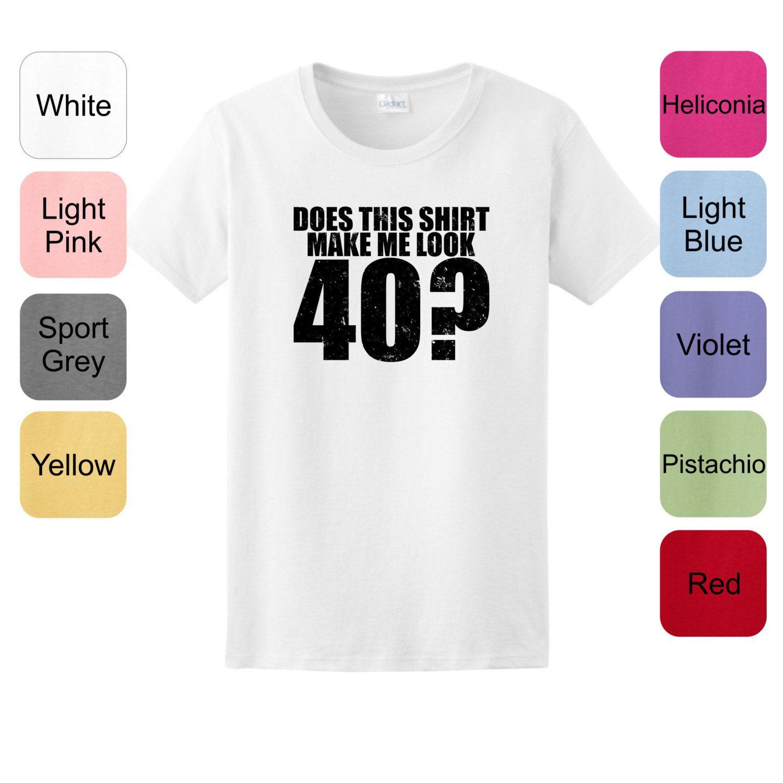Does This Shirt Make Me Look 40 Birthday Ladies TShirt by ThisWear