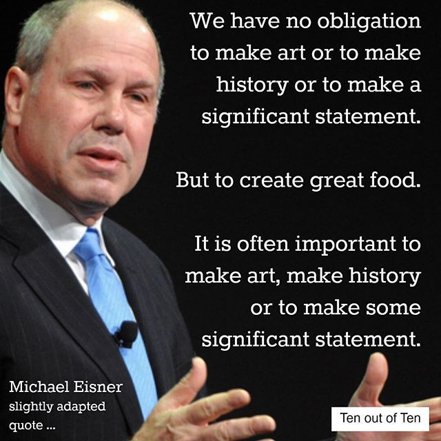 If our food has an original and imaginative concept then we can be confident something will break through. We will occasionally make art, make history or make a significant statement. Thanks to @michael_eisner for the inspiration.