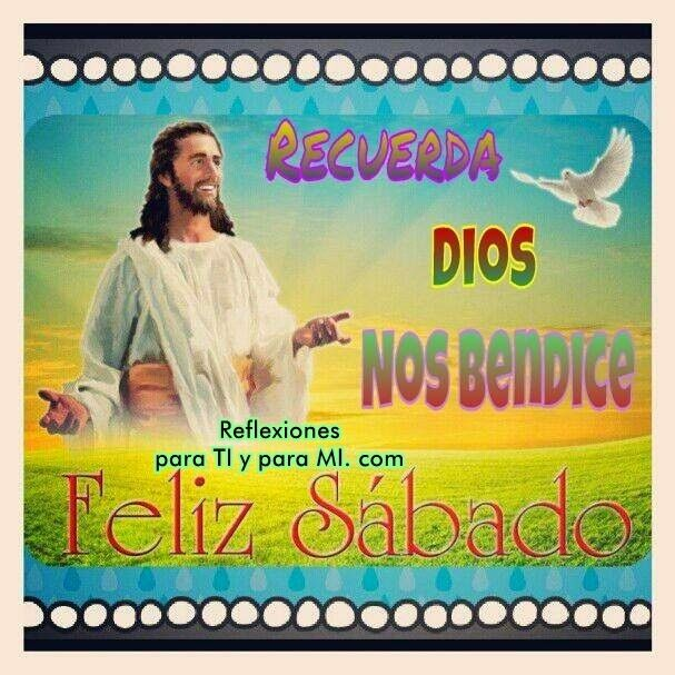 Buenos Deseos para TI y para MÍ: * Recuerda DIOS nos bendice... FELIZ SÁBADO !