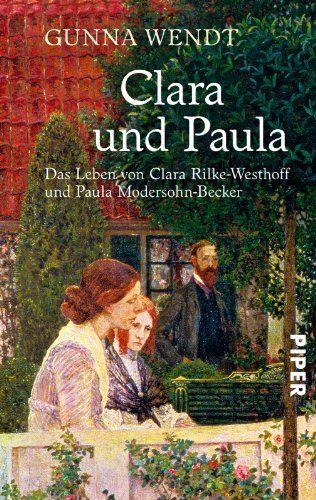 Clara und Paula: Das Leben von Clara Rilke-Westhoff und Paula Modersohn-Becker von Gunna Wendt http://www.amazon.de/dp/3492246427/ref=cm_sw_r_pi_dp_hSLowb0YSNJE7