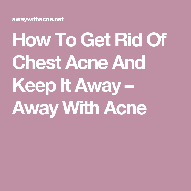 How To Get Rid Of Chest Acne And Keep It Away Away With Acne Oilyskinandacne Howtogetridofacnescars Chest Acne Hormonal Acne Remedies Acne Remedies Fast