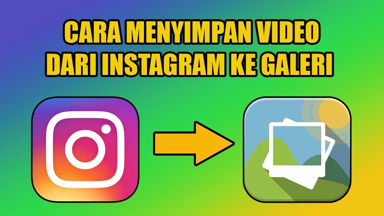 Cara Menyimpan Video Dari Instagram Ke Galeri Tanpa Aplikasi Instagram Video Galeri