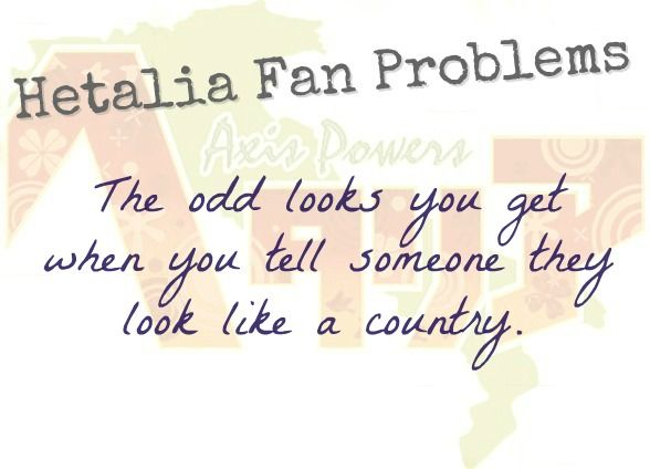 Hetalia Fan Problem #33 A friend of mine actually looks alot like Canada! His nickname is even Canada!