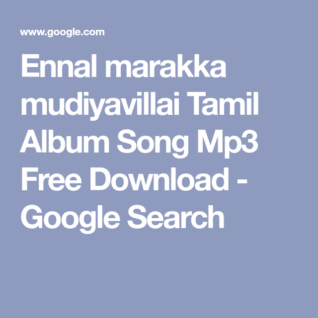 Ennal Marakka Mudiyavillai Tamil Album Song Mp3 Free Download Google Search In 2020 Album Songs Songs New Album Song