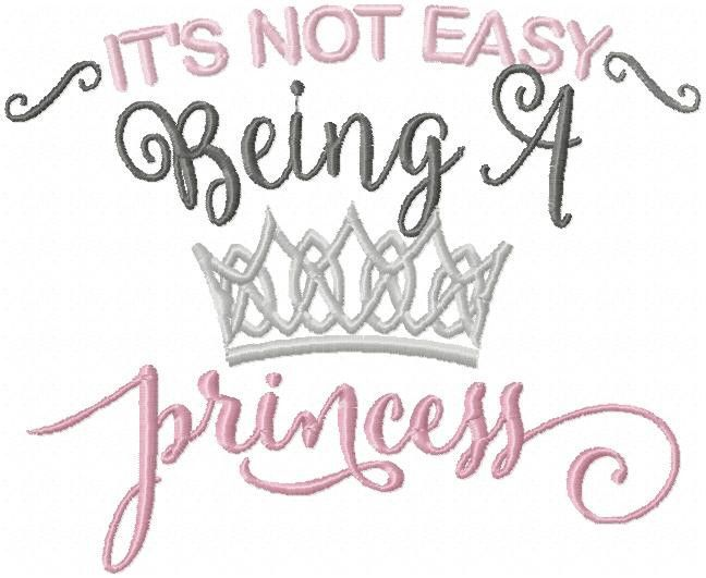 Its Not Easy Being A Princess Machine Embroidery Design Machine