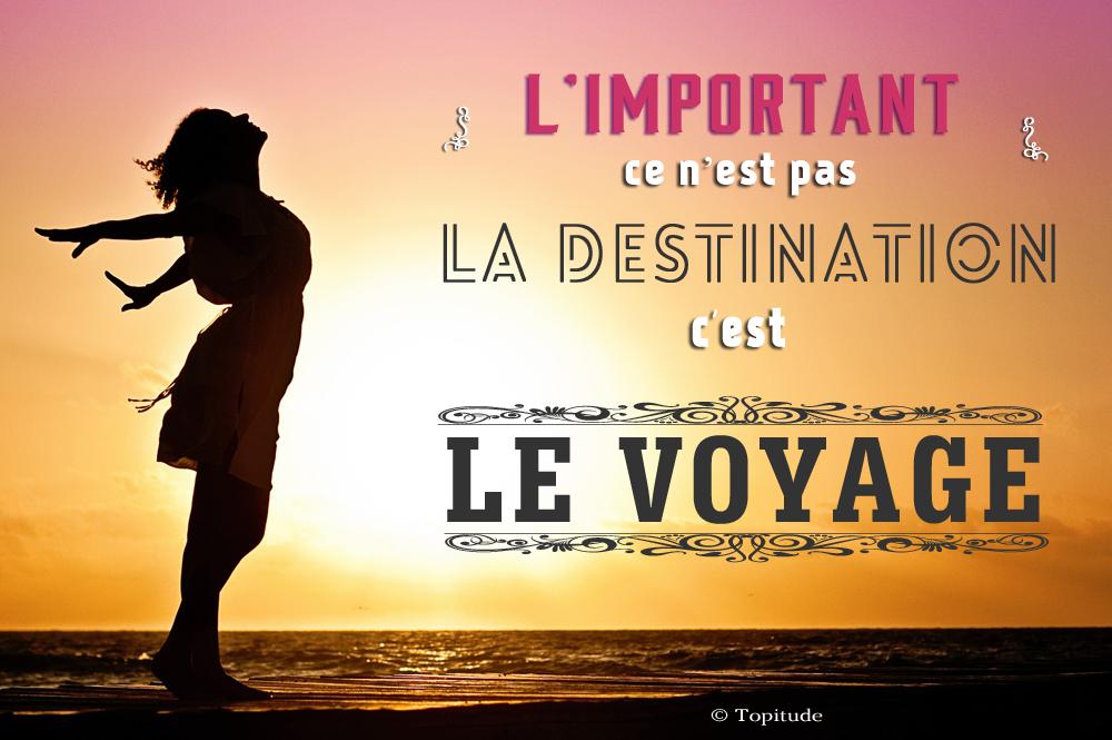 L Important Ce N Est Pas La Destination C Est Le Voyage