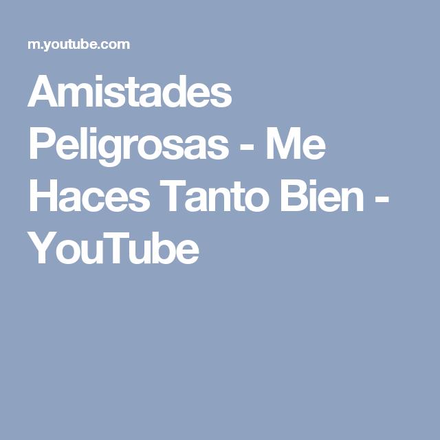 Amistades Peligrosas Me Haces Tanto Bien Youtube Videos Musicales Amistad Youtube