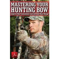 Mastering Your Hunting Bow Improve Your Consistency and Increase Your Range $4.99