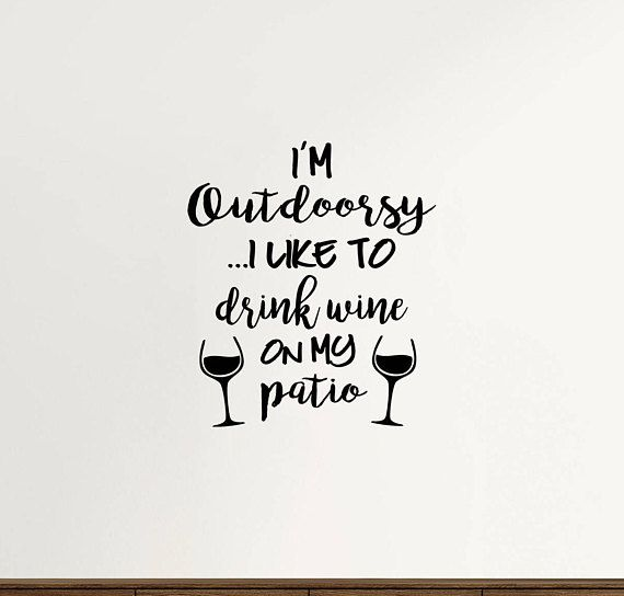 Outdoorsy Wine Quotes Patio Wall Decal Quote Decor Wine Decals