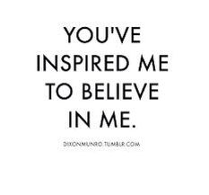 You\'ve Inspired Me To Believe In Me | Words, Inspire me ...