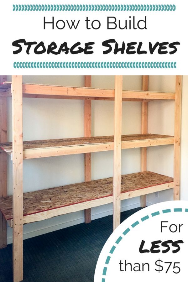 How To Build Storage Shelves For Less Than 75 Diy Storage Shelves Easy Woodworking Projects Diy Garage Storage