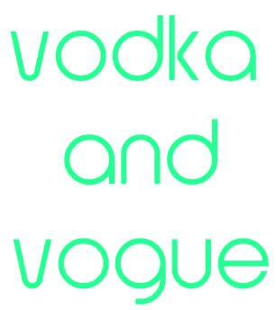 ♡ VODKA AND VOGUE ♡