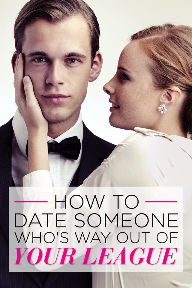 How to date guy out of your league