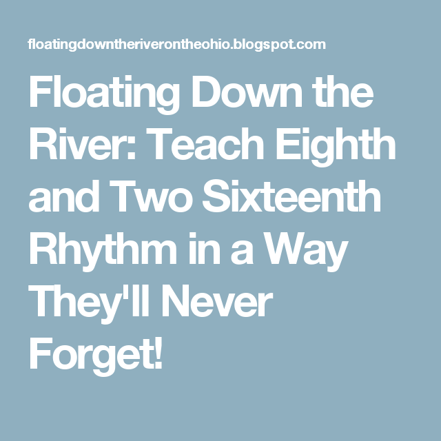 Floating Down the River: Teach Eighth and Two Sixteenth Rhythm in a Way They'll Never Forget!