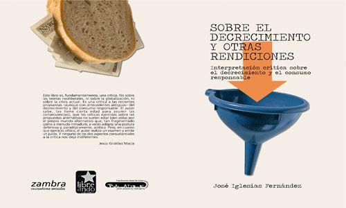 Sobre el decrecimiento y otras rendiciones: interpretación   crítica sobre el decrecimiento y el consumo resposable / José   Iglesias Fernández. -- Málaga : Zambra Iniciativas Sociales, 2010  http://recorta.com/05c6b6