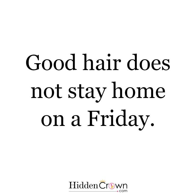 Good Hair Does Not Stay Home On A Friday Www Hiddencrownhair Com Hair Friday Party Hair Quotes Funny Hair Quotes Inspirational Hair Quotes