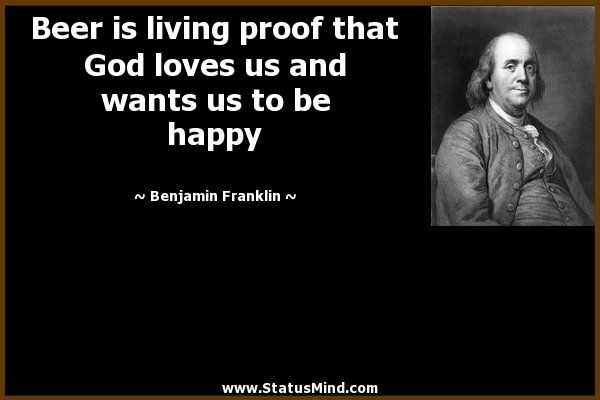 Beer Is Living Proof That God Loves Us And Wants In 2020 Beer Quotes Ben Franklin Quotes Beer Beer Quotes Funny