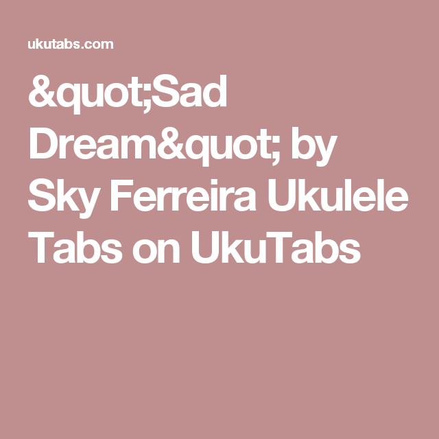 Sad Dream By Sky Ferreira Ukulele Tabs On Ukutabs Ukulele