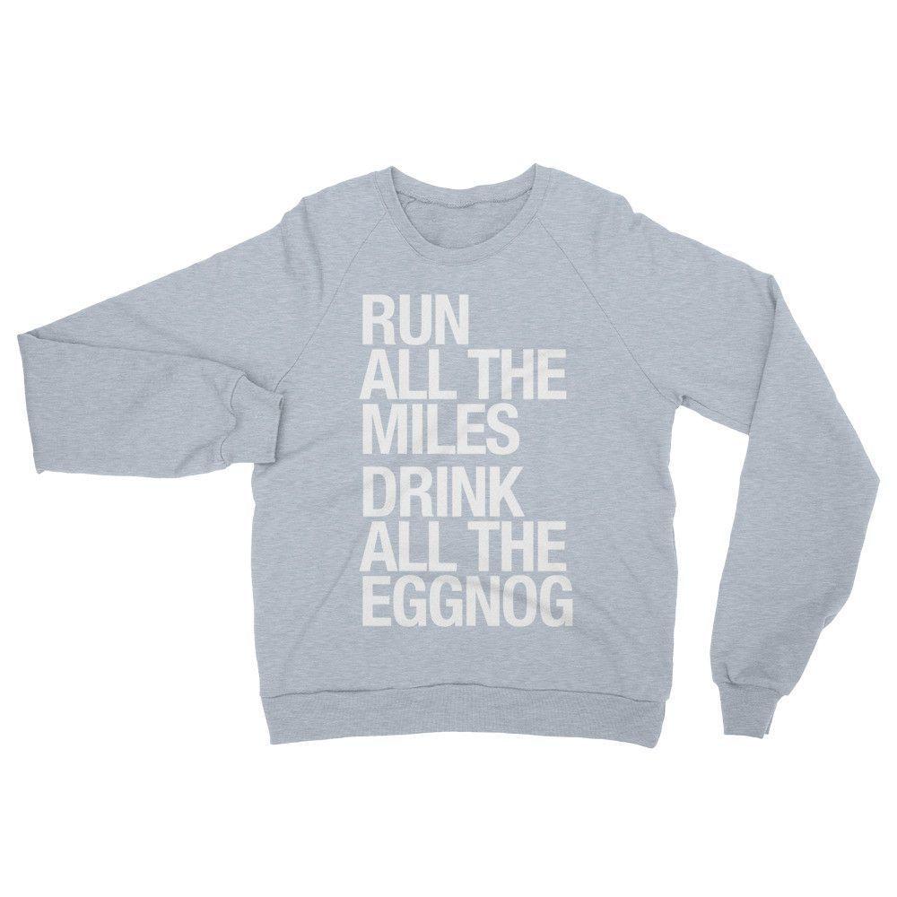 fab3fc688f Run All The Miles & ... Eggnog - Sweatshirt | Products