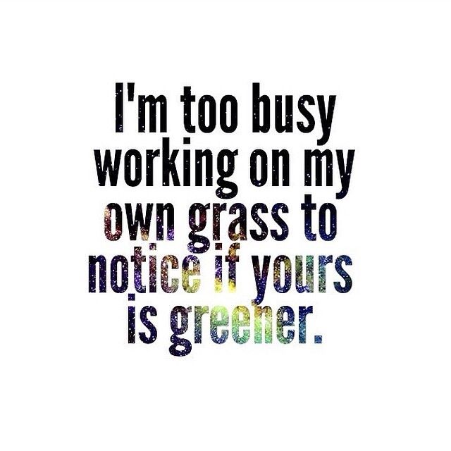 I M Too Busy Working On My Own Grass Quotable Quotes Words Inspirational Words