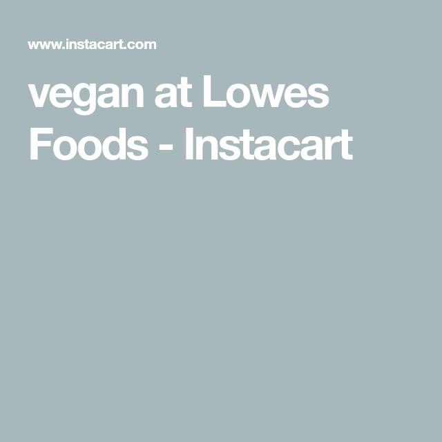 Vegan At Lowes Foods Instacart Lowes Food Vegan Instacart