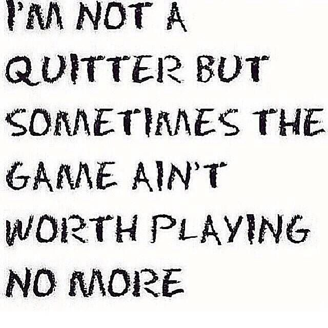 So Truesometimes Its Just Not Worth It Anymore Words Of