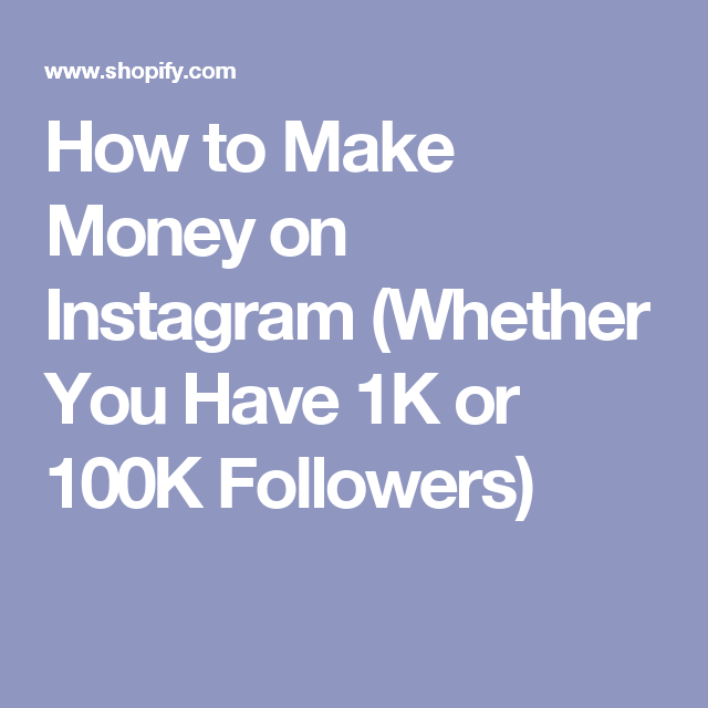 How to Make Money on Instagram (Whether You Have 1K or 100K