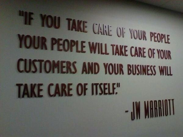 If You Take Care Of Your People Your People Will Take Care Of Your Customers And Your Business Will Take Business Quotes Employee Quotes Satisfaction Quotes