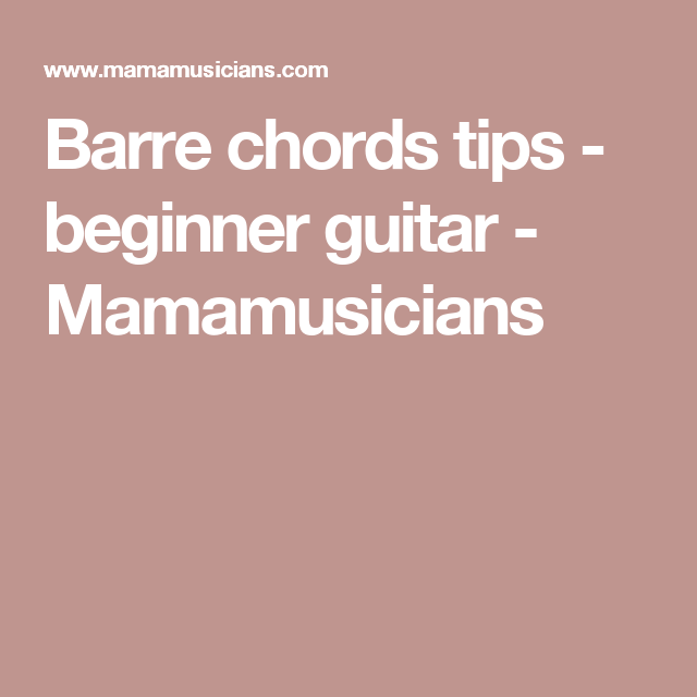 Barre Chords Tips Beginner Guitar Guitars Musicians And Musical
