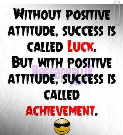 Without Positive Attitude Success Is Called Luck But With Positive