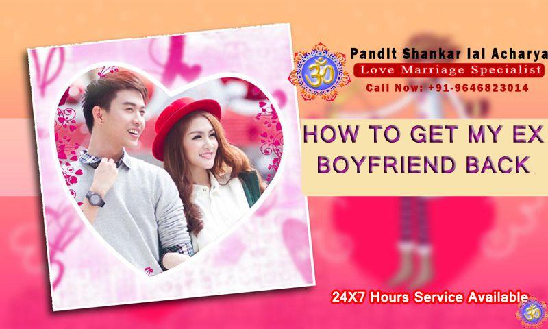 How to get my ex boyfriend back get instant solution