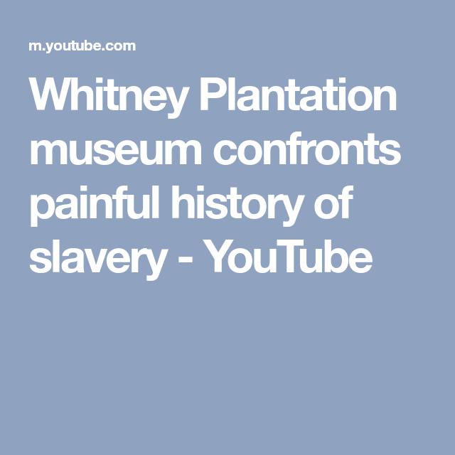 Whitney Plantation museum confronts painful history of slavery - YouTube