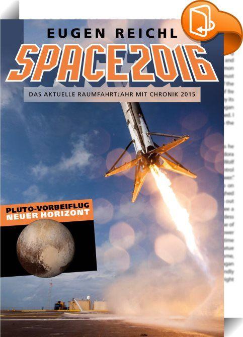 """SPACE2016    ::  SPACE2016 - Das Rahmfahrtjahrbuch. Die 13.Ausgabe des Raumfahrt-Klassikers. Erfolg des Jahres: Vorbeiflug an Pluto und Charon +++ Die """"Neuen Träger"""": Raketen 2025  Nagelprobe für  die Private Raumfahrt: Explosionen und erstes Opfer +++ Größtes Risiko für einen Raumfahrer? Ertrinken! +++ Interstellar: die Filmkritik +++ Theo Tüftler: Astronaut +++ der besonderen Art +++ SF Wettbewer +++ Raumfahrt-chronik +++ Raumfahrt-Statistik 2014 +++ Vorschau 2015 +++ und vieles mehr..."""