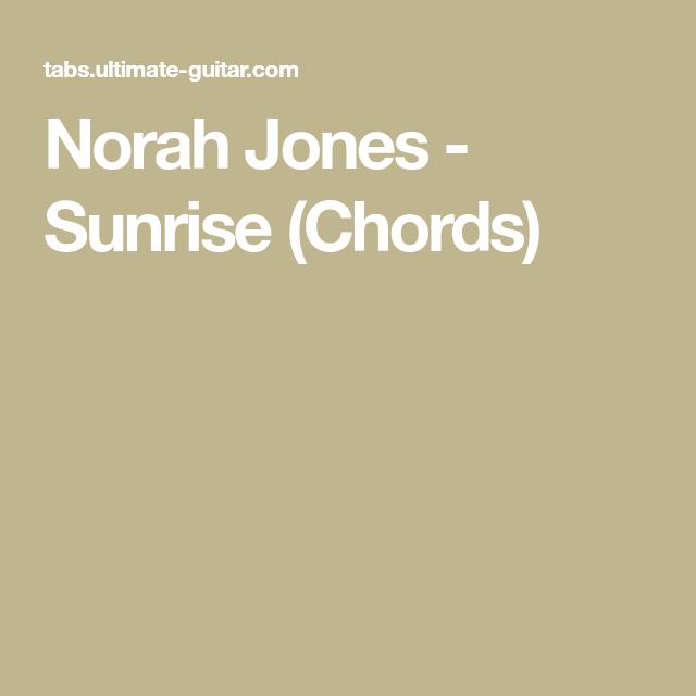 Norah Jones Sunrise Chords Guitar Chords Pinterest Norah