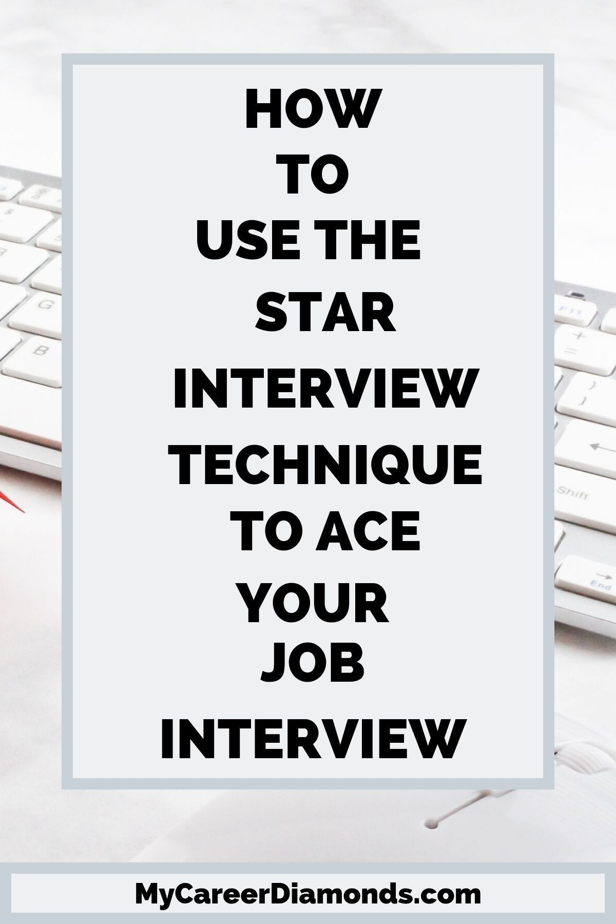 How to use the star interview technique to ace your job