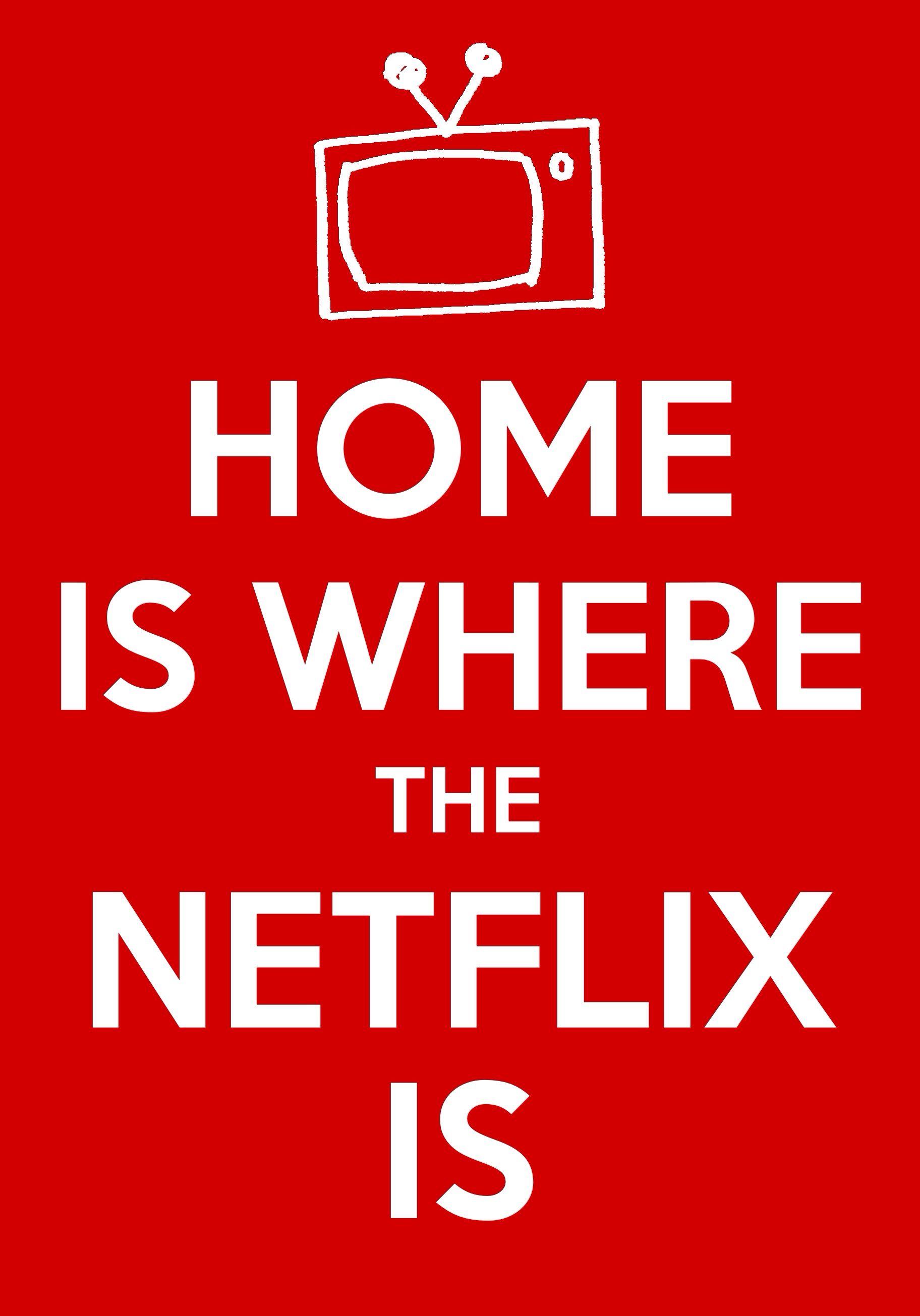 Home is where the Netflix is! Netflix humor, Netflix