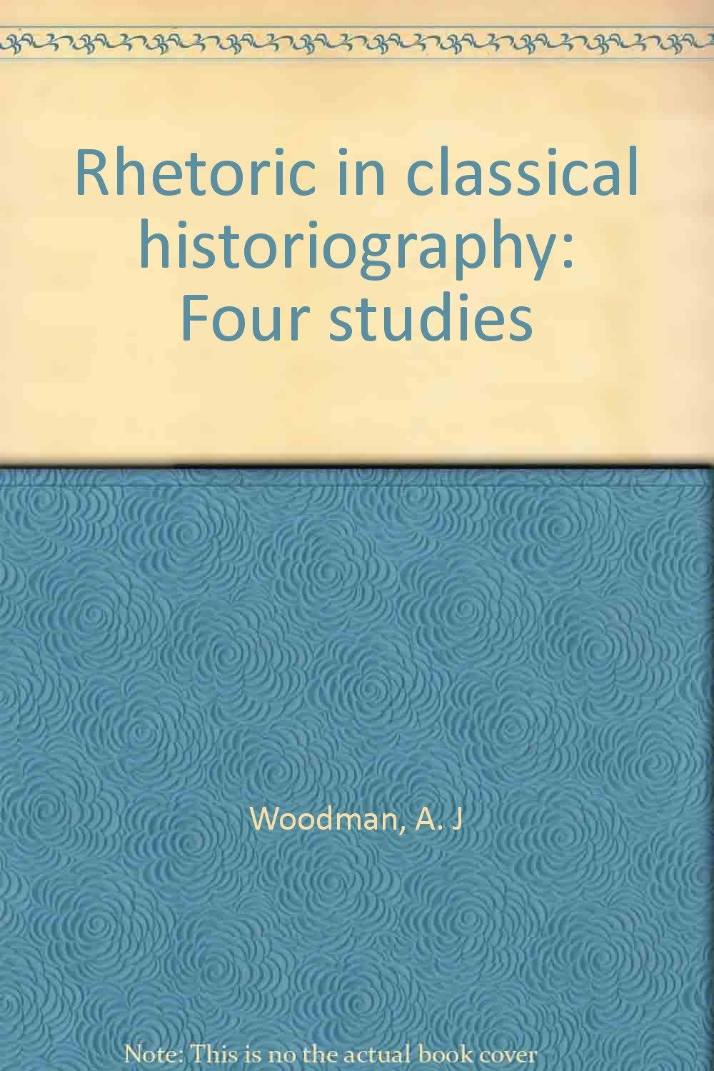 Rhetoric In Classical Historiography Four Studies A J Woodman 9780918400079 Amazon Com Books Rhetoric Book Recommendations Comic Text