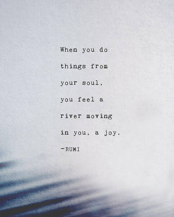 Rumi Quote Print When You Do Things From Your Soul You Feel A River