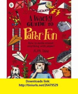 Wacky Guide to Paper Fun (9781406306385) Alan Snow , ISBN-10: 140630638X  , ISBN-13: 978-1406306385 ,  , tutorials , pdf , ebook , torrent , downloads , rapidshare , filesonic , hotfile , megaupload , fileserve