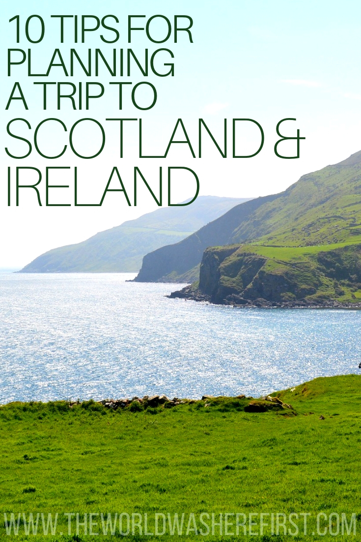 10 Tips for Planning a Trip to Scotland and Ireland - The World Was Here First