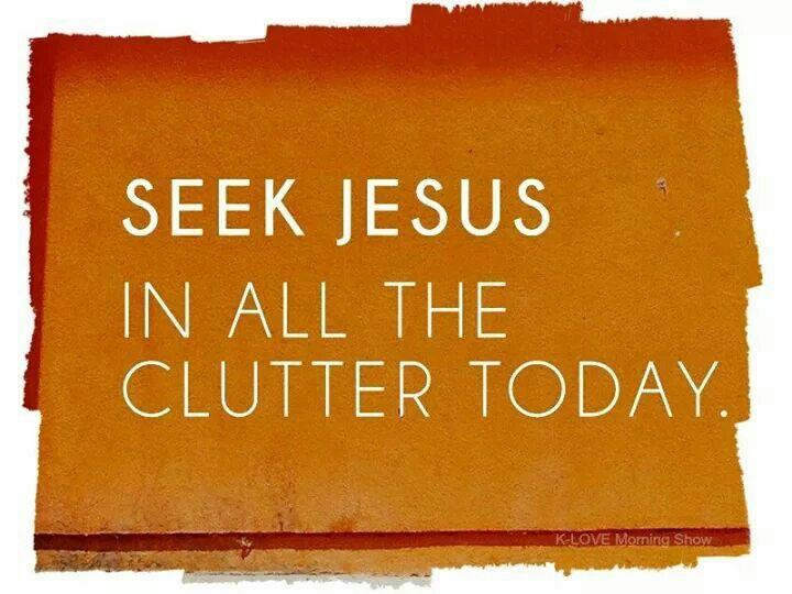 Seek Jesus...