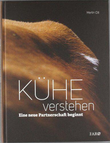Kühe verstehen: Eine neue Partnerschaft beginnt von Martin Ott, http://www.amazon.de/dp/3037810335/ref=cm_sw_r_pi_dp_bMwqsb1HY83JQ
