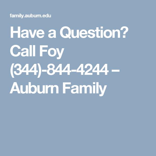 Have a Question? Call Foy (344)-844-4244 – Auburn Family